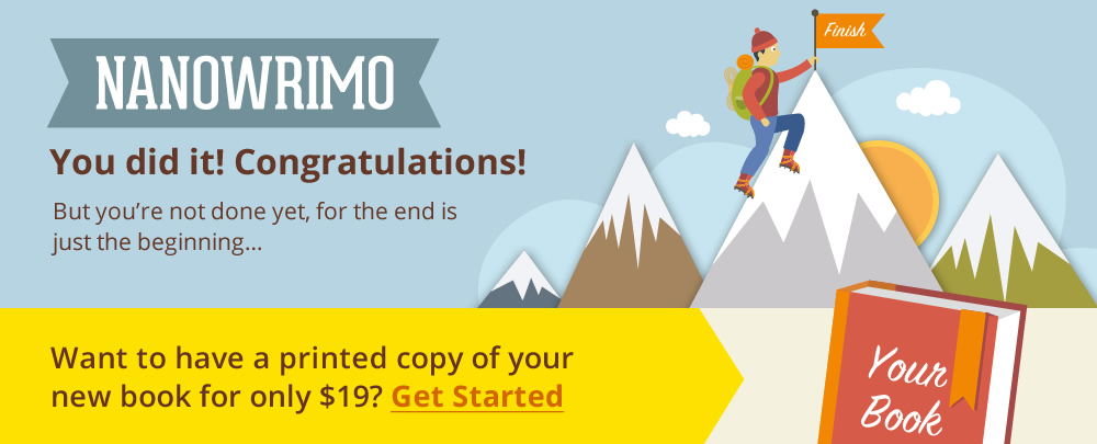 You did it! Congratulations! Want to have a printed copy of your book for $19? Get started